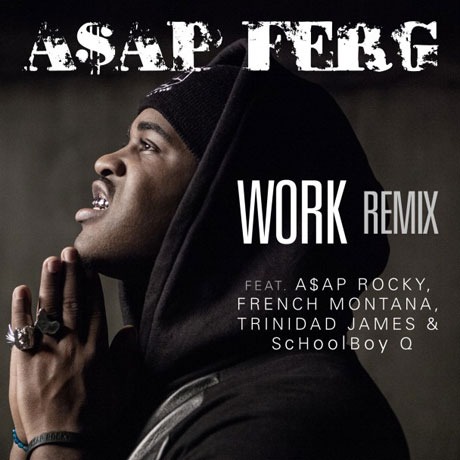 "A$AP Ferg ""Work"" (remix ft. A$AP Rocky, French Montana, Schoolboy Q & Trinidad James)"