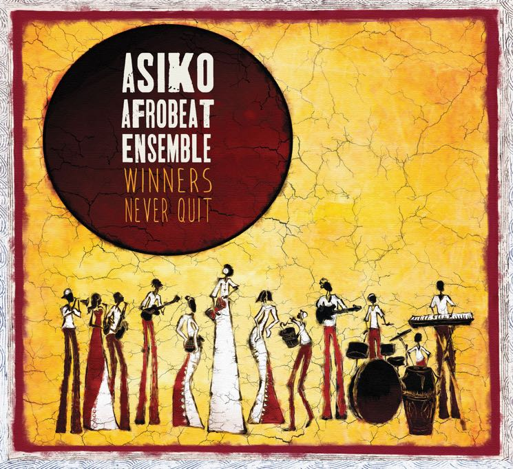 Asiko Afrobeat Ensemble Winners Never Quit