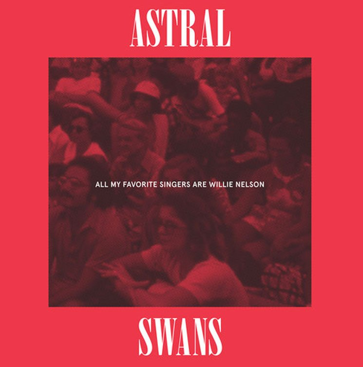 Astral Swans 'All My Favorite Singers Are Willie Nelson' (album stream)