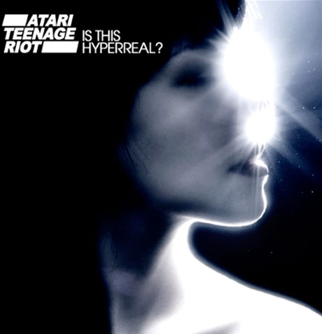 Atari Teenage Riot <i>Is This Hyperreal?</i>