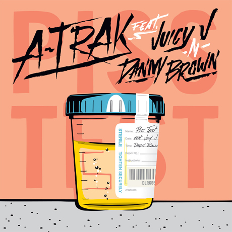 "A-Trak ""Piss Test"" (ft. Juicy J and Danny Brown)"