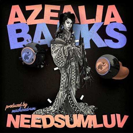 """Azealia Banks """"NEEDSUMLUV"""""""