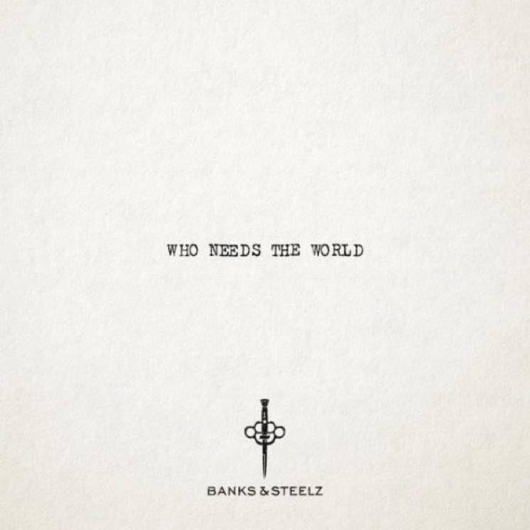 "Banks & Steelz ""Who Needs the World"""