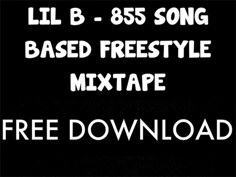 Lil B '855 Song Based Freestyle Mixtape'