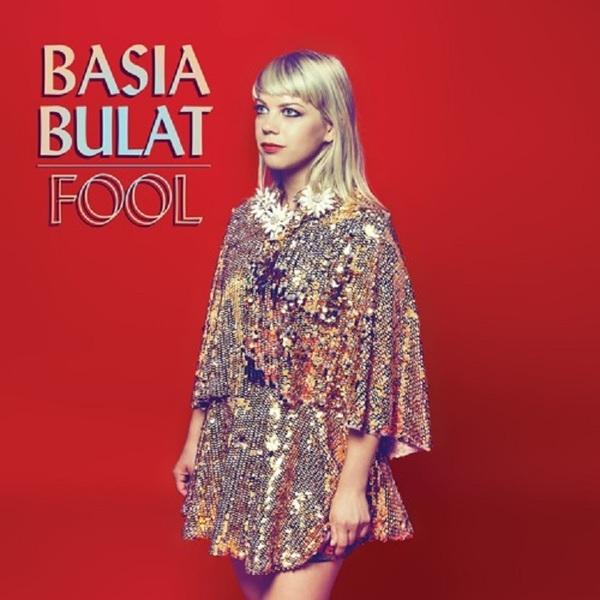 """Basia Bulat """"Fool"""""""