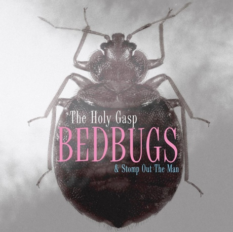 "The Holy Gasp ""Bedbugs"" / ""Stomp Out the Man"""