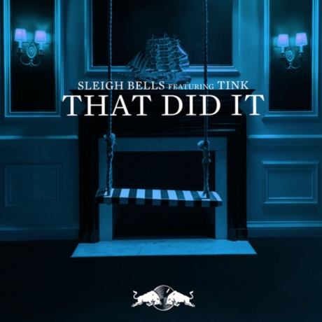 "Sleigh Bells ""That Did It"" (ft. Tink)"
