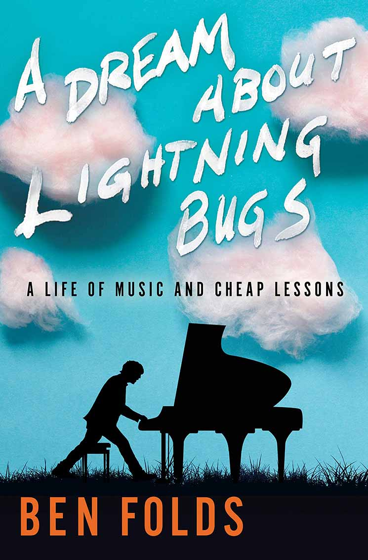 Ben Folds A Dream About Lightning Bugs: A Life of Music and Cheap Lessons