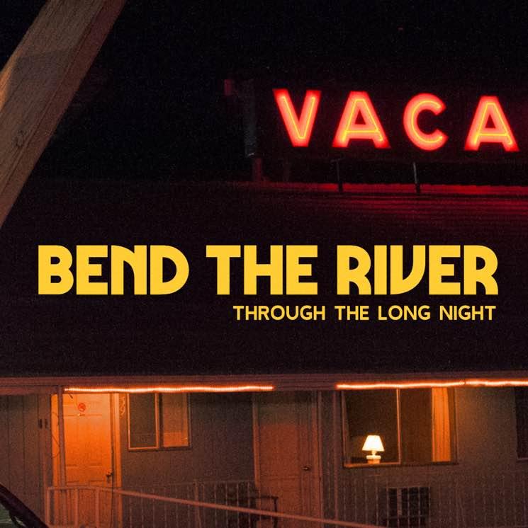 Stream Bend the River's Joel Plaskett-Produced EP 'Through the Long Night'