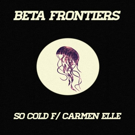 Beta Frontiers 'So Cold' (ft. Carmen Elle)