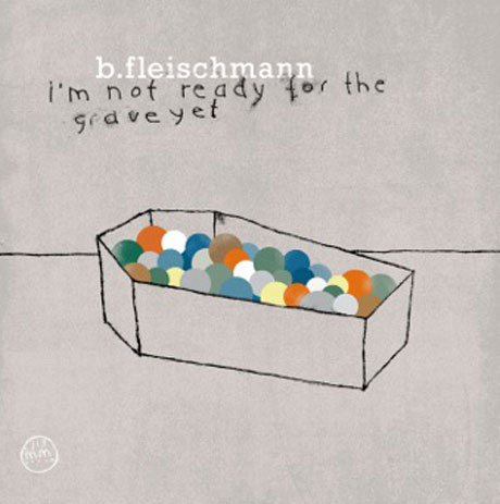 B. Fleischmann Offers Up 'I'm Not Ready for the Grave Yet'