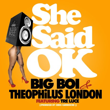 Big Boi & Theophilus London 'She Said OK' (ft. Tre Luce)