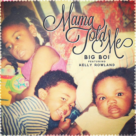 "Big Boi ""Mama Told Me"" (ft. Kelly Rowland)"
