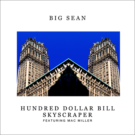 """Big Sean """"Hundred Dollar Bill Skyscraper"""" (ft. Mac Miller)"""