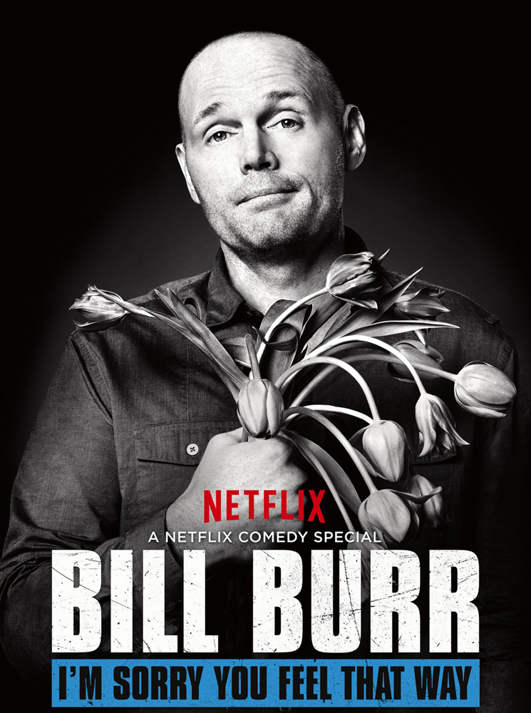 Bill Burr I'm Sorry You Feel That Way