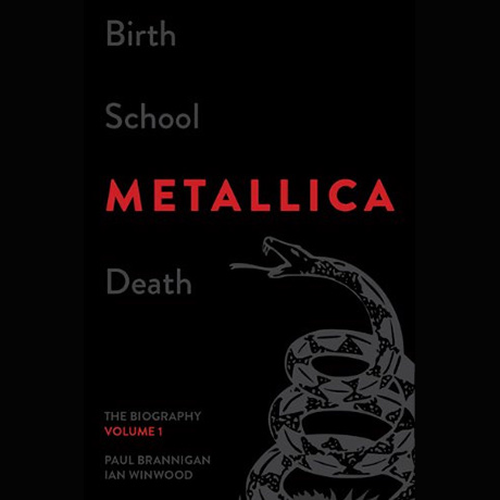 Birth School Metallica Death, Volume I By Paul Brannigan and Ian Winwood