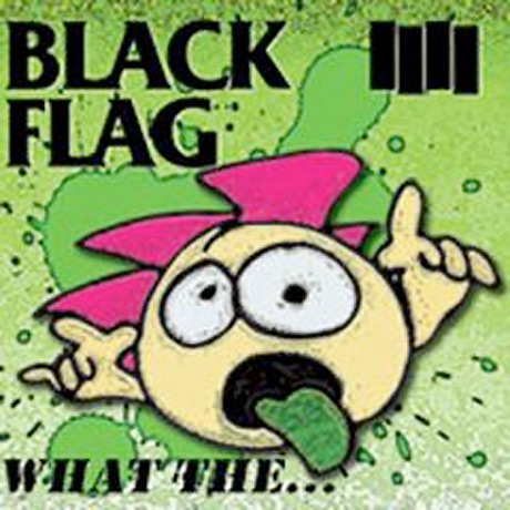 Black Flag What The...