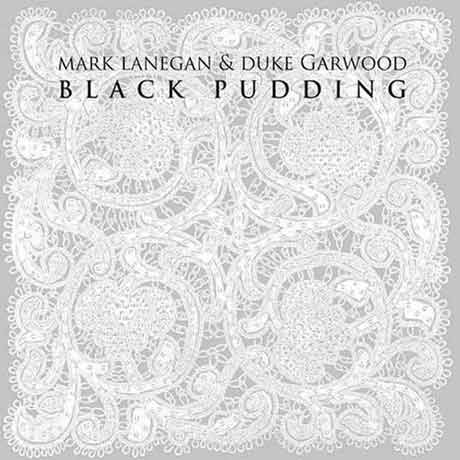 Mark Lanegan & Duke Garwood Black Pudding