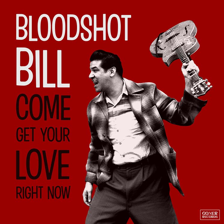 Bloodshot Bill Come Get Your Love Right Now
