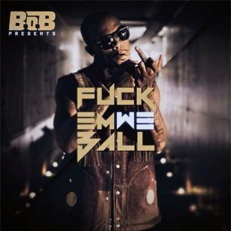 B.o.B 'Fuck Em We Ball' (mixtape)