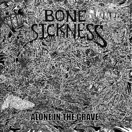 Bone Sickness Alone in the Grave
