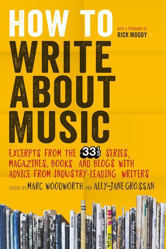 How to Write About Music Edited by Marc Woodworth and Ally-Jane Grossan