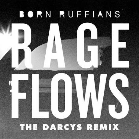 "Born Ruffians ""Rage Flows"" (The Darcys remix)"