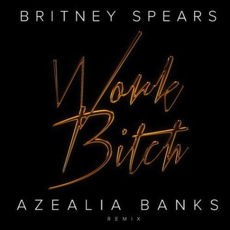 "Azealia Banks ""Work Bitch"" (Britney Spears remix)"