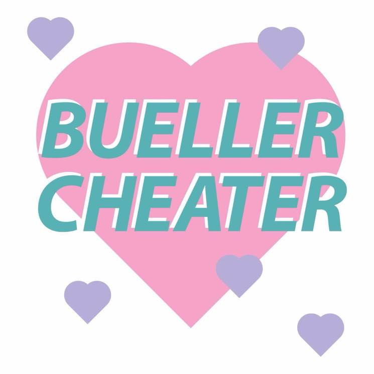 "Bueller ""Cheater"""
