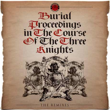 The 3 Knights Burial Proceedings in the Coarse of 3 Knights Remixes