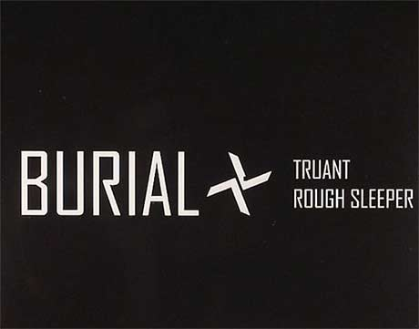 "Burial ""Truant"" / ""Rough Sleeper"" (preview)"