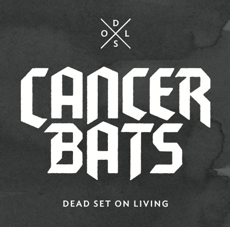 Cancer Bats Ready Two-Disc 'Dead Set on Living' Deluxe Set
