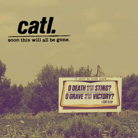 CATL 'Soon This Will All Be Gone' (album stream)