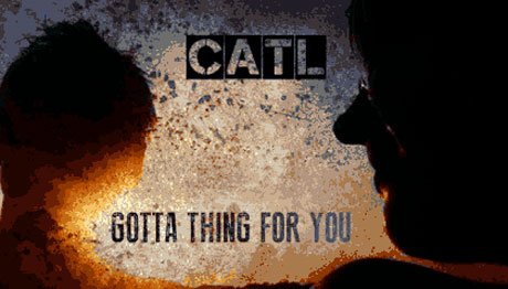 """CATL """"Gotta Thing for You"""" (video)"""