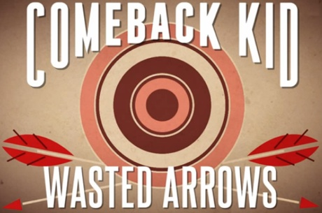 "Comeback Kid ""Wasted Arrows"""