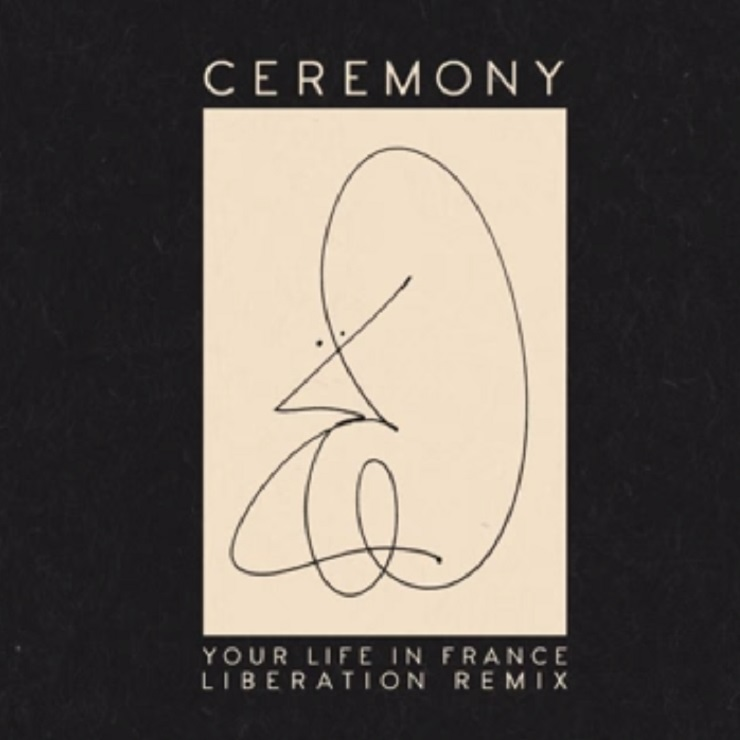 "Ceremony ""Your Life in France"" (Liberation remix)"
