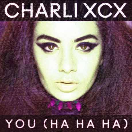 "Charli XCX ""You (Ha Ha Ha)"" (Lindstrøm remix)"