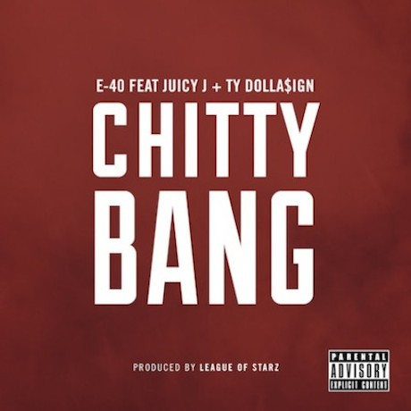 "E-40 ""Chitty Bang"" (ft. Juicy J and Ty Dolla $ign)"