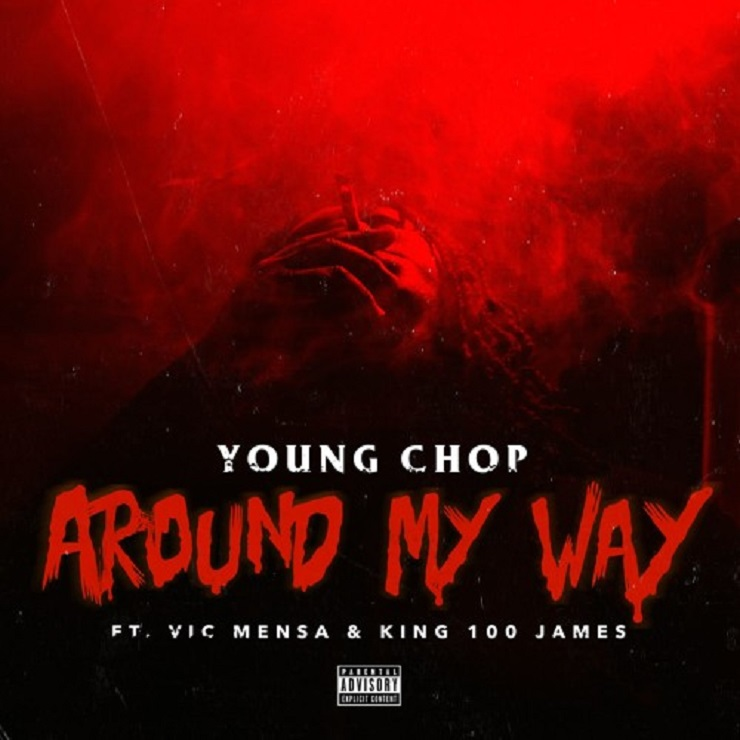 "Young Chop ""Around My Way"" (ft. Vic Mensa & King 100 James)"