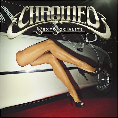 "Chromeo ""Sexy Socialite"""