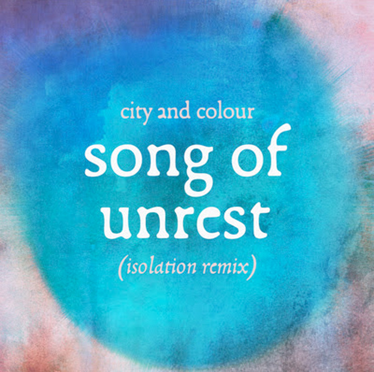 City and Colour Treats 'Song of Unrest' to an 'Isolation Remix'