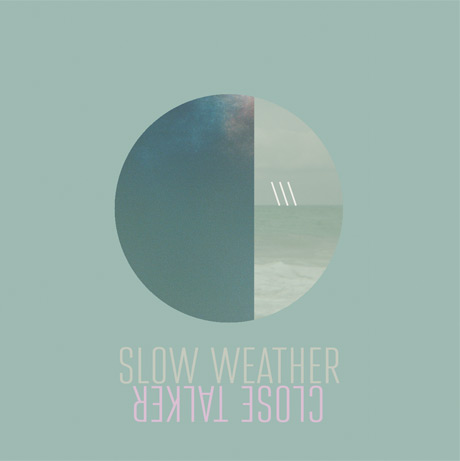 Close Talker 'Slow Weather' (EP stream)