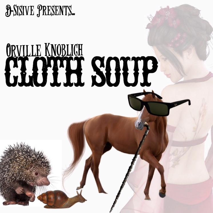 D-Sisive Presents Orville Knoblich 'Cloth Soup'