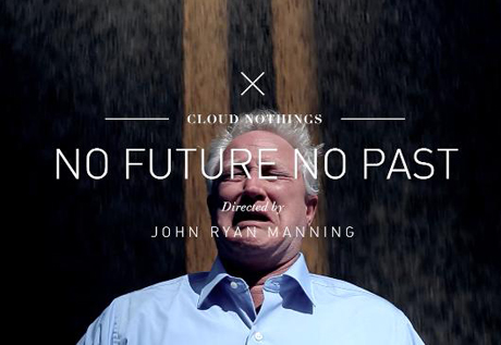 "Cloud Nothings ""No Future/No Past"" (video)"