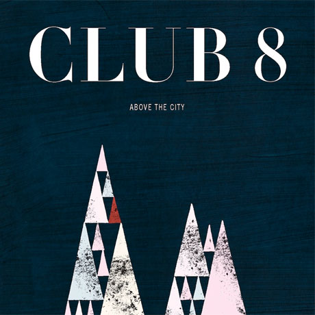 Club 8 Unveil 'Above the City' LP