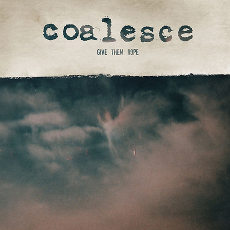 Coalesce Announce 'Give Them Rope' Reissue