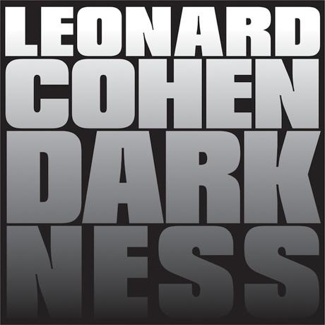 """Leonard Cohen """"Darkness"""""""