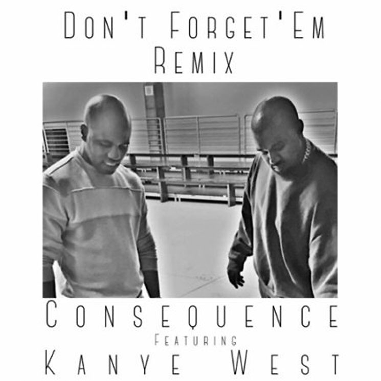 "Consequence ""Don't Forget 'Em"" (remix) (ft. Kanye West)"