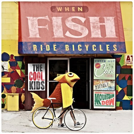 The Cool Kids When Fish Ride Bicycles