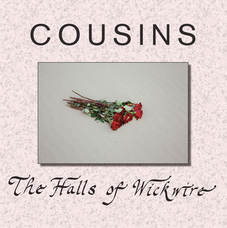 Cousins 'The Halls of Wickwire' (album stream)